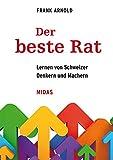 Der beste Rat: Lernen von Schweizer Denkern und Machern (Midas Sachbuch)