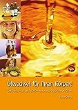 Ölwechsel für Ihren Körper. Gesund, vital und schön mit naturbelassenen Ölen