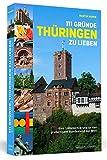 111 Gründe, Thüringen zu lieben: Eine Liebeserklärung an das großartigste Bundesland der Welt
