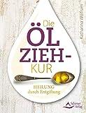 Die Ölzieh-Kur: Heilung durch Entgiftung
