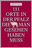 111 Orte in der Pfalz, die man gesehen haben muss: Reiseführer