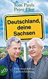 Deutschland, deine Sachsen: Eine respektlose Liebeserklärung