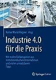 Industrie 4.0 für die Praxis : Mit realen Fallbeispielen aus mittelständischen Unternehmen und vielen umsetzbaren Tipps