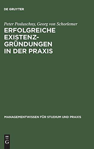 Erfolgreiche Existenzgründungen in der Praxis: Mit Gutachten aus der Unternehmensberatung (Managementwissen für Studium und Praxis)