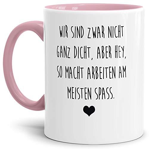 Tasse mit Spruch Nicht ganz dicht - Aber so Macht Arbeiten Spaß Lustig/Arbeit/Büro/Witzig/Geschenkidee für Kollegen/Innen & Henkel Rosa