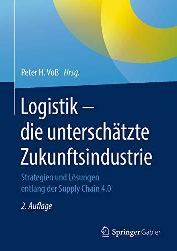 Logistik – die unterschätzte Zukunftsindustrie: Strategien und Lösungen entlang der Supply Chain 4.0