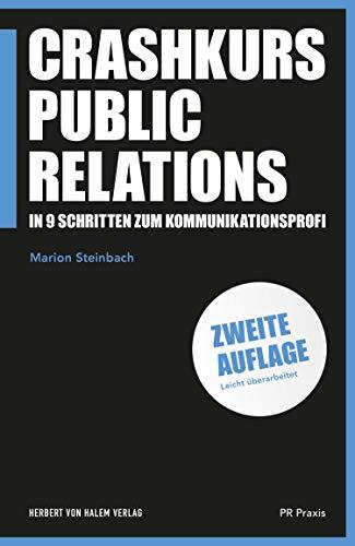 Crashkurs Public Relations: In 9 Schritten zum Kommunikationsprofi (PR Praxis 30)