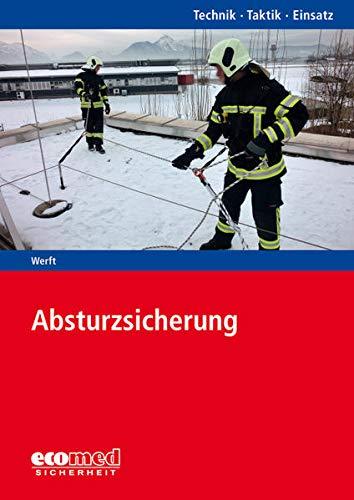 Absturzsicherung: Reihe: Technik - Taktik - Einsatz: Ausrüstung, Sicherheitstechniken und Einsatzvarianten mit Gerätesatz Absturzsicherung