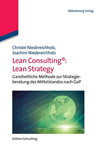 Lean Consulting: Lean Strategy: Ganzheitliche Methode zur Strategieberatung des Mittelstandes nach GoP (Edition Consulting)