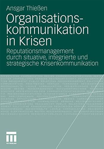 Organisationskommunikation in Krisen: Reputationsmanagement durch situative, integrierte und strategische Krisenkommunikation