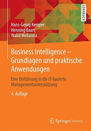 Business Intelligence & Analytics – Grundlagen und praktische Anwendungen: Eine Einführung in Ansätze zur integrierten IT-basierten Entscheidungsunterstützung