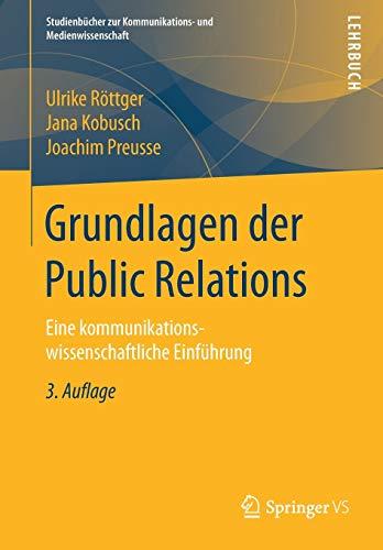 Grundlagen der Public Relations: Eine kommunikationswissenschaftliche Einführung (Studienbücher zur Kommunikations- und Medienwissenschaft)