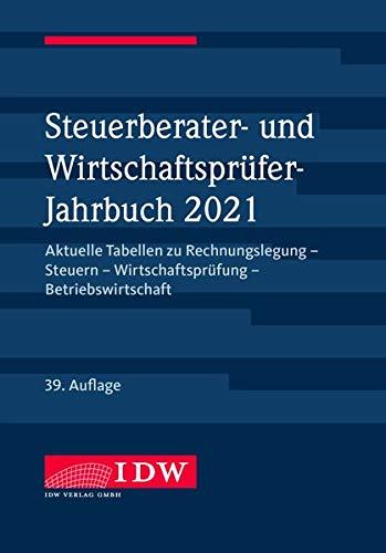 Steuerberater- und Wirtschaftsprüfer-Jahrbuch 2021: Aktuelle Tabellen zu Rechnungslegung - Steuern - Wirtschaftsprüfung - Betriebswirtschaft