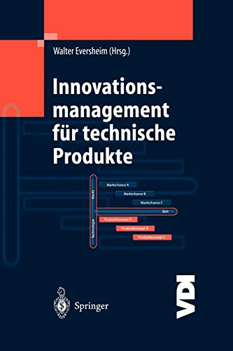 Innovationsmanagement für technische Produkte: Systematische und integrierte Produktentwicklung und Produktionsplanung (VDI-Buch) (German Edition)