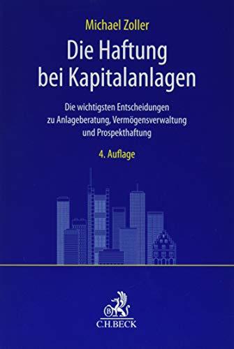 Die Haftung bei Kapitalanlagen: Die wichtigsten Entscheidungen zu Anlageberatung,...