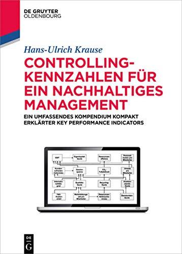 Controlling-Kennzahlen für ein nachhaltiges Management: Ein umfassendes Kompendium...