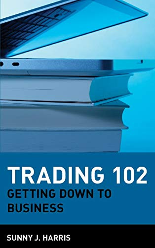 Trading 102: Getting Down to Business (Wiley Trading Series)