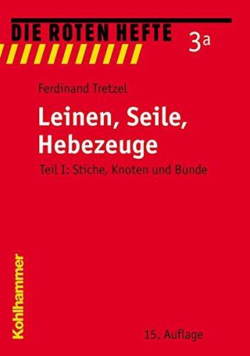 Leinen, Seile, Hebezeuge 1: Stiche, Knoten und Bunde: TEIL I (Die Roten Hefte)