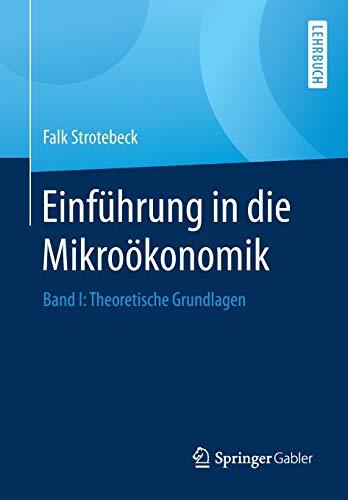 Einführung in die Mikroökonomik: Band I: Theoretische Grundlagen