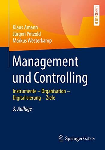 Management und Controlling: Instrumente – Organisation – Ziele –...