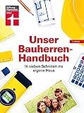 Unser Bauherren-Handbuch: In sieben Schritten ins eigene Haus, Der Ratgeber für Ihr Bauprojekt – mit Checklisten und Planungshilfen