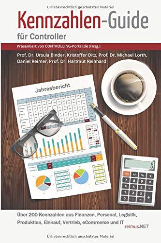 Kennzahlen-Guide für Controller: Über 200 Kennzahlen aus Finanzen, Personal, Logistik, Produktion, Einkauf, Vertrieb, eCommerce und IT (Präsentiert von CONTROLLING-Portal.de)