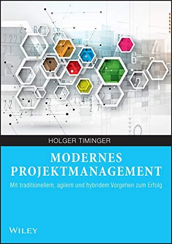 Modernes Projektmanagement - Mit traditionellem, agilem und hybridem Vorgehen zum Erfolg von Holger Timinger
