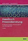 Handbuch Prozessberatung: Für Berater, Coaches, Prozessbegleiter und Führungskräfte (Beltz Weiterbildung / Fachbuch)