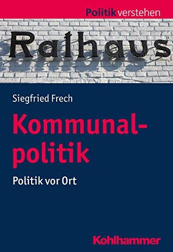 Kommunalpolitik: Politik vor Ort (Politik verstehen)