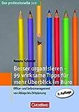 Besser organisieren - 99 wirksame Tipps für mehr Überblick im Büro: Office- und Selbstmanagement von Ablage bis Zeitplanung (Cornelsen Scriptor - Business Profi)
